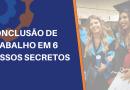 CONCLUSÃO DE TRABALHO EM 6 PASSOS SECRETOS