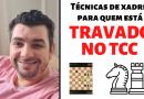 3 técnicas de xadrez para destravar a escrita do TCC