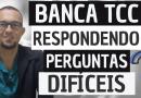 Respondendo perguntas difíceis da banca de TCC