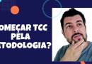 Metodologia TCC – É permitido começar por ela?