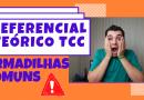 REFERENCIAL TEÓRICO TCC – Armadilhas comuns