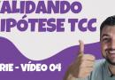 Série Temas de TCC – #04 – Validando hipótese TCC